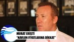"Murat Erişti ""Navlun fiyatlarına dikkat"""